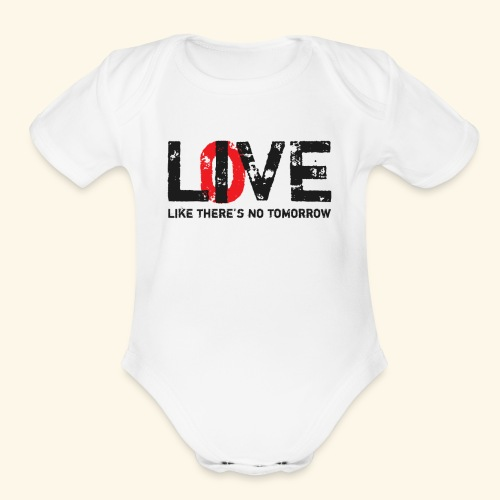 live love like theres no tomorrow - Organic Short Sleeve Baby Bodysuit