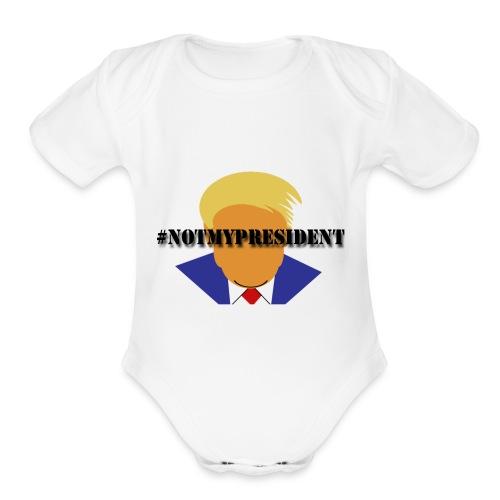 #NotMyPresident - Organic Short Sleeve Baby Bodysuit