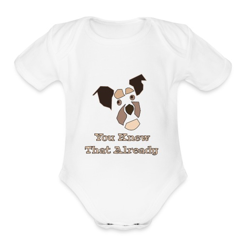 You Knew That Already: Attitude Dog - Organic Short Sleeve Baby Bodysuit