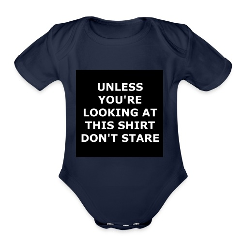 UNLESS YOU'RE LOOKING AT THIS SHIRT, DON'T STARE - Organic Short Sleeve Baby Bodysuit