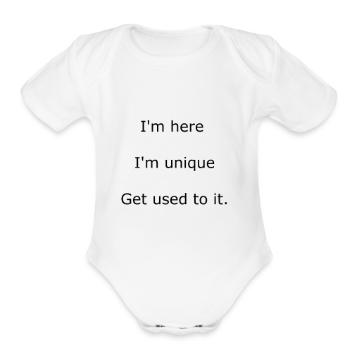 I'M HERE, I'M UNIQUE, GET USED TO IT - Organic Short Sleeve Baby Bodysuit