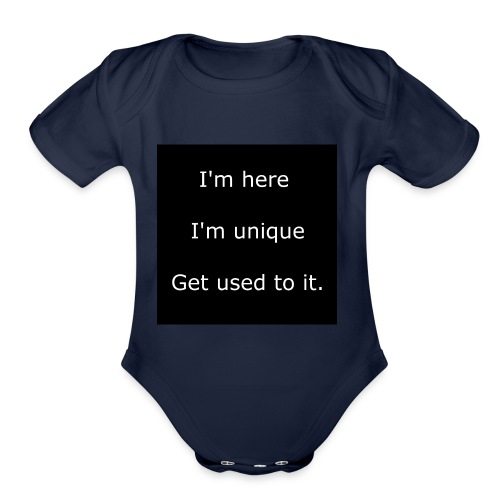 I'M HERE, I'M UNIQUE, GET USED TO IT. - Organic Short Sleeve Baby Bodysuit