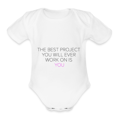 The best project you will ever work on is you - Organic Short Sleeve Baby Bodysuit
