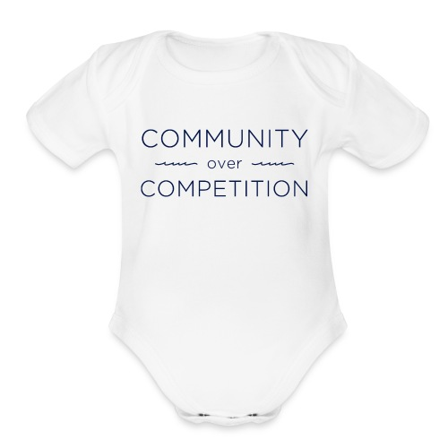 Community Over Competitio - Organic Short Sleeve Baby Bodysuit