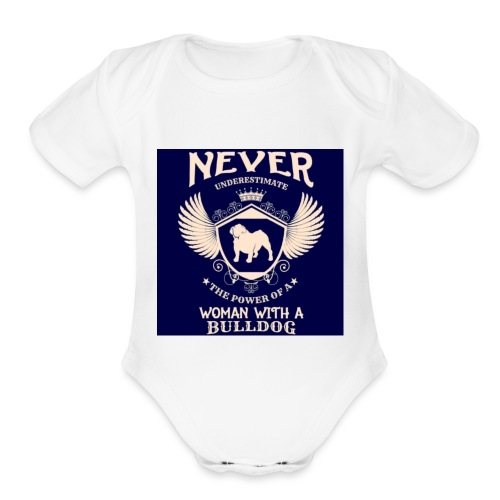 Never underestimate a Woman with a Bulldog - Organic Short Sleeve Baby Bodysuit