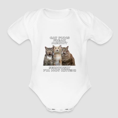 Cat Puns Freak Me Meowt Seriously I'm Not Kitten! - Organic Short Sleeve Baby Bodysuit