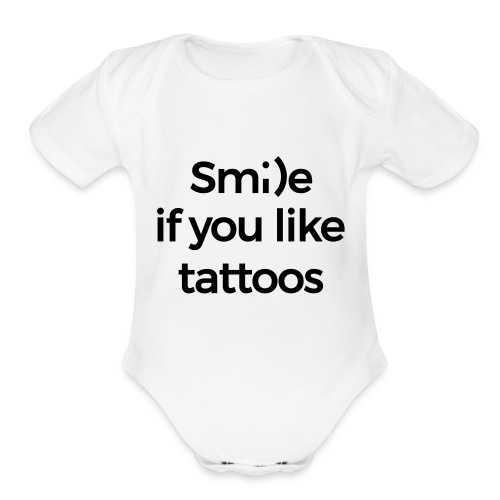 Smile if you like tattoos - Organic Short Sleeve Baby Bodysuit