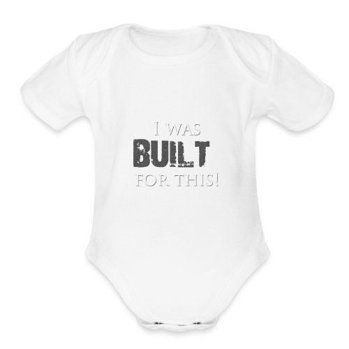 I_was_BUILT_t-shirt - Organic Short Sleeve Baby Bodysuit