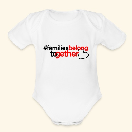 Families Belong Together - Organic Short Sleeve Baby Bodysuit