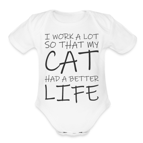 I work a lot so that my cat had a better life333 0 - Organic Short Sleeve Baby Bodysuit