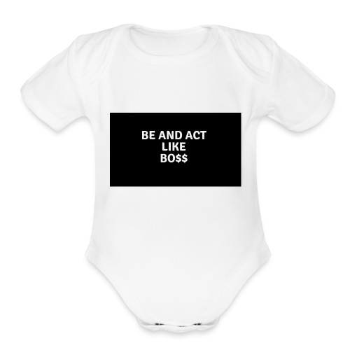 Be and act like a boss merch - Organic Short Sleeve Baby Bodysuit