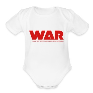 WAR -- WHAT IS IT GOOD FOR? ABSOLUTELY NOTHING. - Short Sleeve Baby Bodysuit