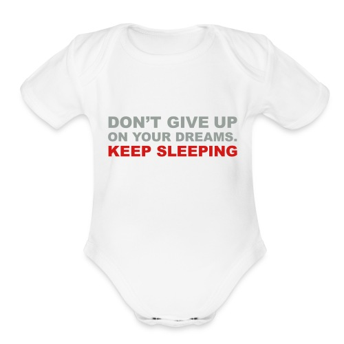 Don't give up on your dreams 2c (++) - Organic Short Sleeve Baby Bodysuit