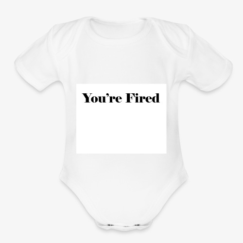 You re Fired - Organic Short Sleeve Baby Bodysuit