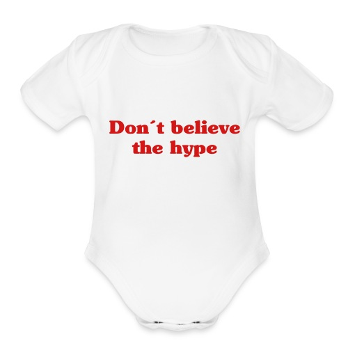 Don´t believe the hype-Typography statement - Organic Short Sleeve Baby Bodysuit