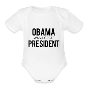 Obama was a great president! - Short Sleeve Baby Bodysuit