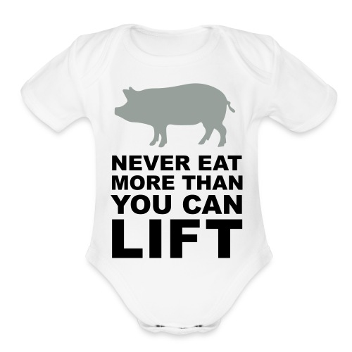Never eat more than you can lift 2c (++) - Organic Short Sleeve Baby Bodysuit
