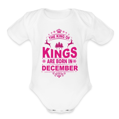 Kings Are Born In December - Organic Short Sleeve Baby Bodysuit