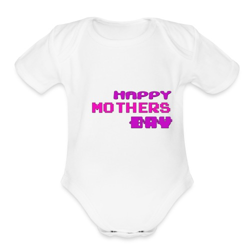 HAPPY MOTHERS DAY - Organic Short Sleeve Baby Bodysuit