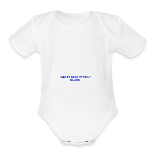 whats good without gaming - Organic Short Sleeve Baby Bodysuit