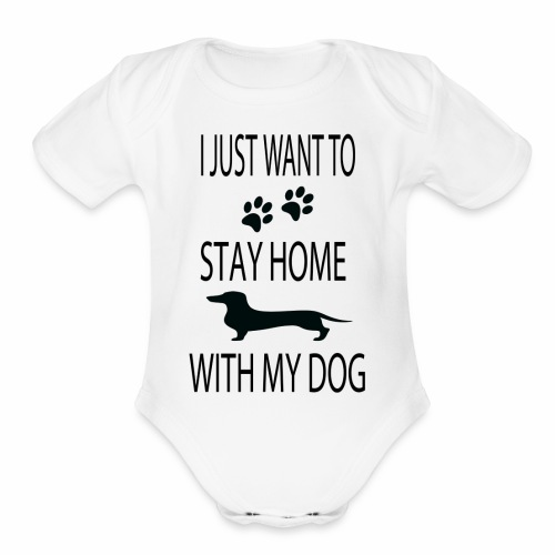 I Just Want to Stay Home With My Dog - Organic Short Sleeve Baby Bodysuit