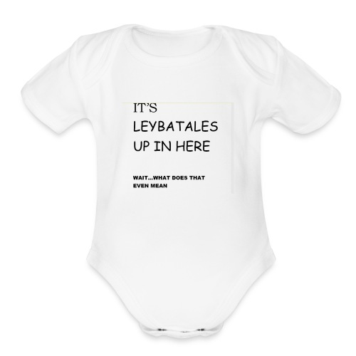 its leybatales up in here product - Organic Short Sleeve Baby Bodysuit