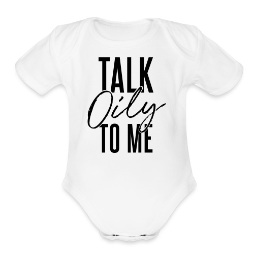 Talk Oily to Me - Organic Short Sleeve Baby Bodysuit