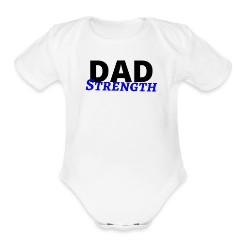 Dad Strength - father Kid's love - I love daddy - Organic Short Sleeve Baby Bodysuit
