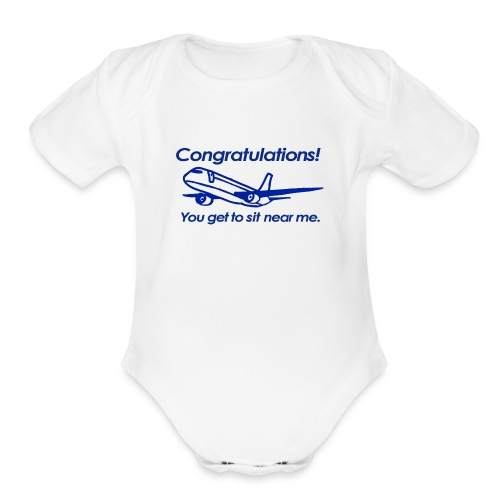 Congratulations! You get to sit near me. - Organic Short Sleeve Baby Bodysuit