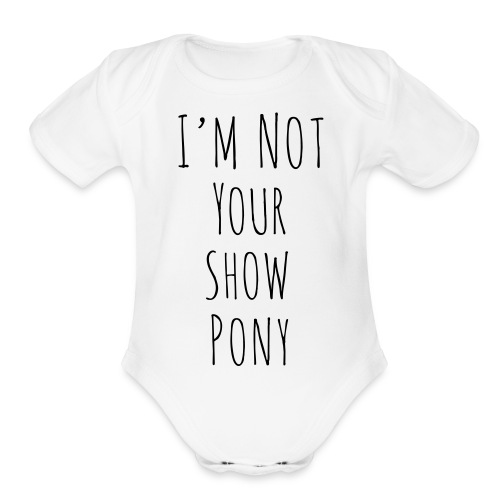 Im Not Your Show Pony - Organic Short Sleeve Baby Bodysuit