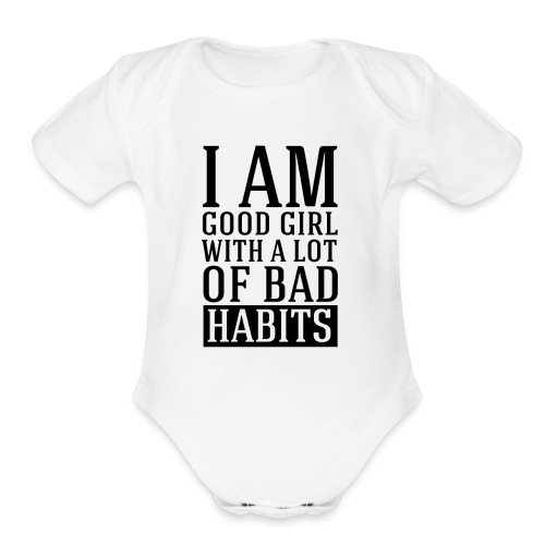 i am good girl with a lot of bad habits - Organic Short Sleeve Baby Bodysuit