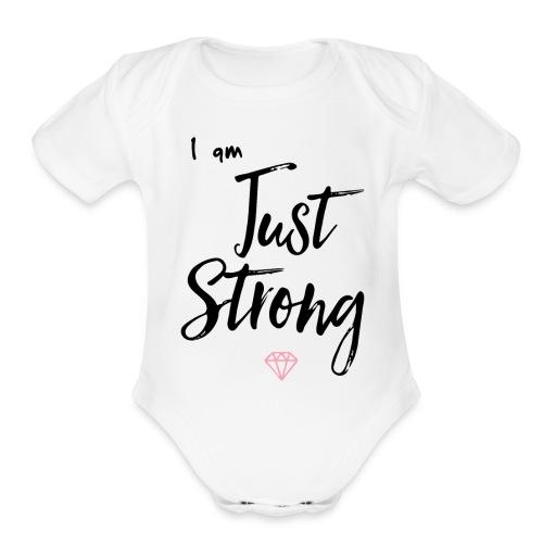 I am...Just Strong - Organic Short Sleeve Baby Bodysuit