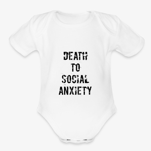 Death To Social Anxiety 2 0 - Organic Short Sleeve Baby Bodysuit