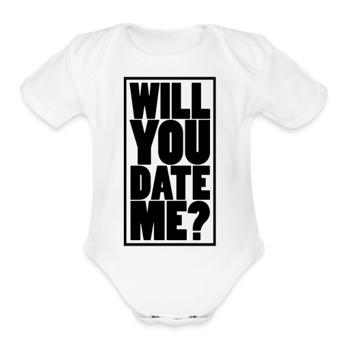 Will You Date Me - Organic Short Sleeve Baby Bodysuit