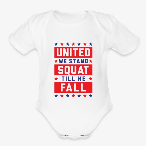 United We Stand, Squat Till We Fall - Organic Short Sleeve Baby Bodysuit