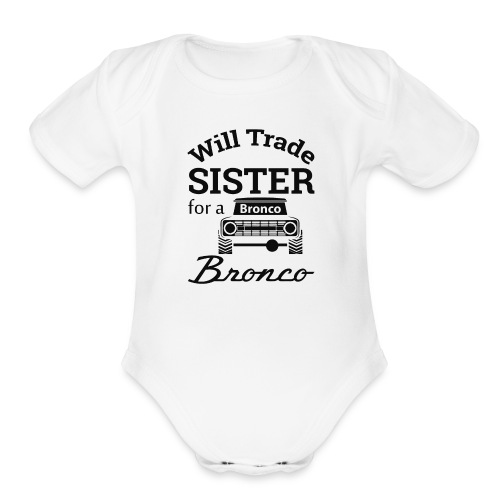 Will trade sister for Bronco Kids Clothes - Organic Short Sleeve Baby Bodysuit