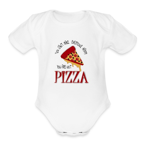 You Can't Make Everyone Happy You Are Not Pizza - Organic Short Sleeve Baby Bodysuit