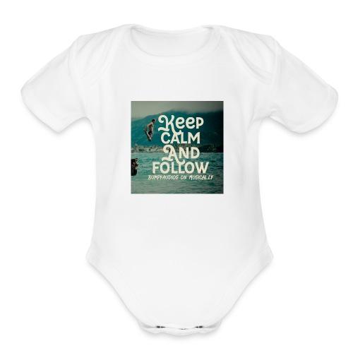 Keep Calm and Follow BumpyAudios on Musical.ly - Organic Short Sleeve Baby Bodysuit
