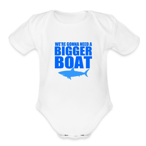 We're Gonna Need a Bigger Boat - Organic Short Sleeve Baby Bodysuit
