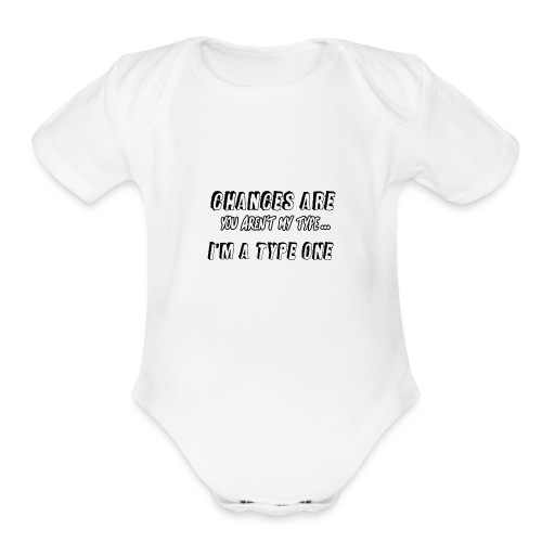 Chances Are You Aren't My Type, I'm A Type 1 - Organic Short Sleeve Baby Bodysuit