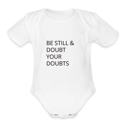 Be Still & Doubt Your Doubts - Organic Short Sleeve Baby Bodysuit