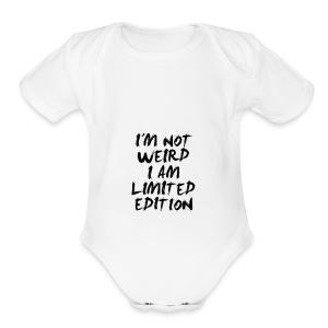 I'M NOT WEIRD, I AM LIMITED EDITION - Short Sleeve Baby Bodysuit