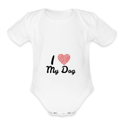 I love my dog - Organic Short Sleeve Baby Bodysuit