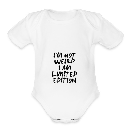 I'M NOT WEIRD, I AM LIMITED EDITION - Organic Short Sleeve Baby Bodysuit