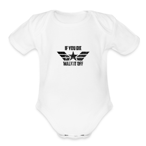 if you die walk it off - Organic Short Sleeve Baby Bodysuit