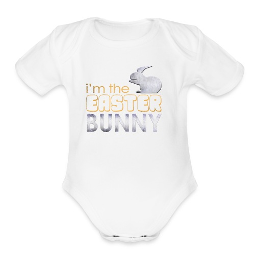 I'm the Easter Bunny - Organic Short Sleeve Baby Bodysuit