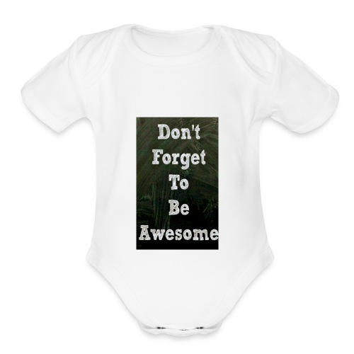 Dont forget to be awesome - Organic Short Sleeve Baby Bodysuit