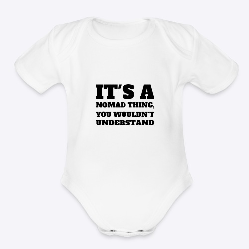 It's A Nomad Thing, You Wouldn't Understand - Organic Short Sleeve Baby Bodysuit