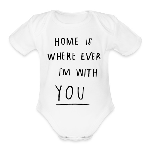 Home is where ever im with you - Organic Short Sleeve Baby Bodysuit
