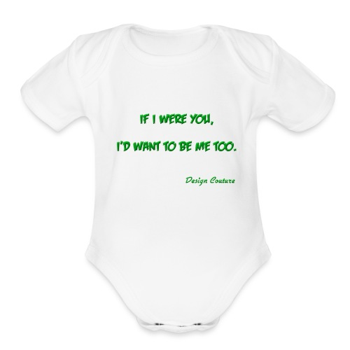 IF I WERE YOU GREEN - Organic Short Sleeve Baby Bodysuit